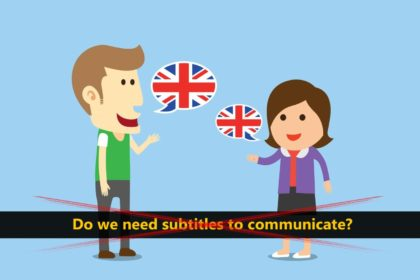 Do we need subtitles to communicate?